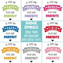 """Badge épingle """" Famille plus que parfaite """""""